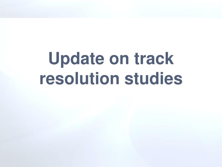 Update on track