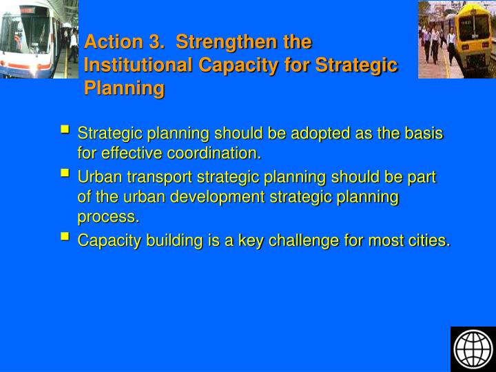 Action 3.  Strengthen the Institutional Capacity for Strategic Planning