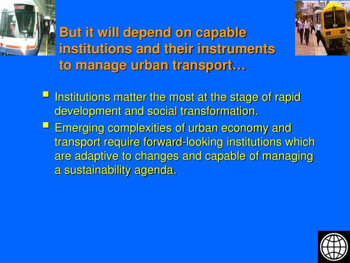 But it will depend on capable institutions and their instruments to manage urban transport