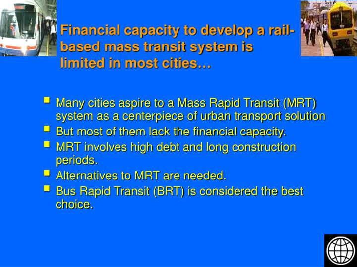 Financial capacity to develop a rail-based mass transit system is limited in most cities