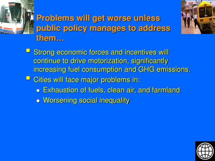 Problems will get worse unless public policy manages to address them