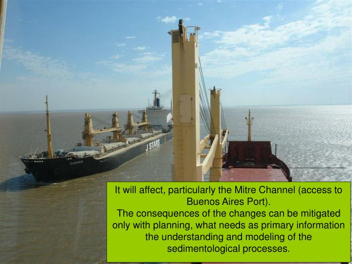 It will affect, particularly the Mitre Channel (access to Buenos Aires Port).