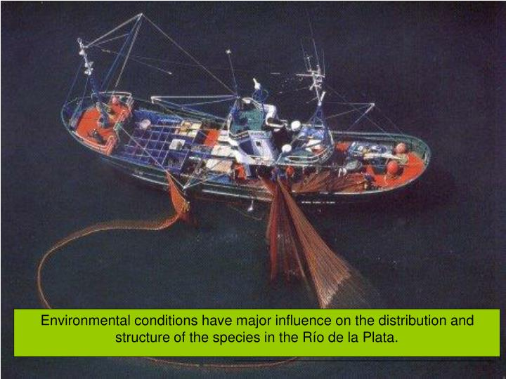 Environmental conditions have major influence on the distribution and structure of the species in the Río de la Plata.