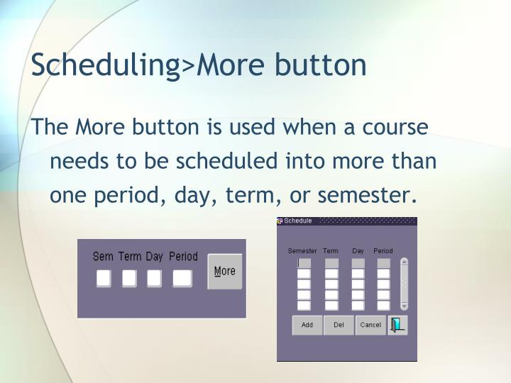 Scheduling>More button