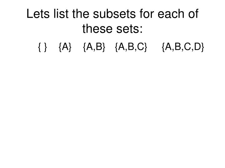 Lets list the subsets for each of these sets: