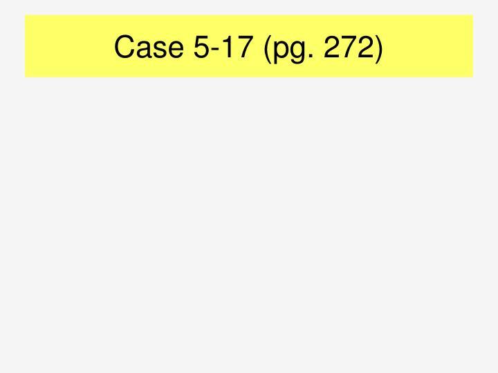 case 5 17 pg 272 n.
