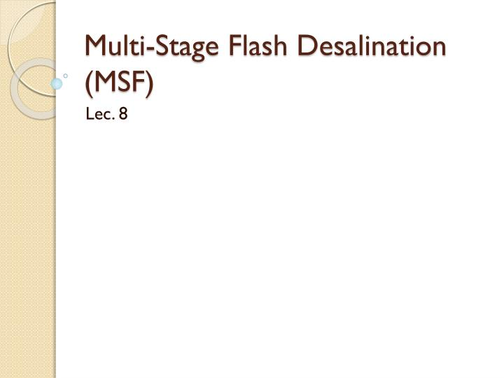 Multi stage flash desalination msf