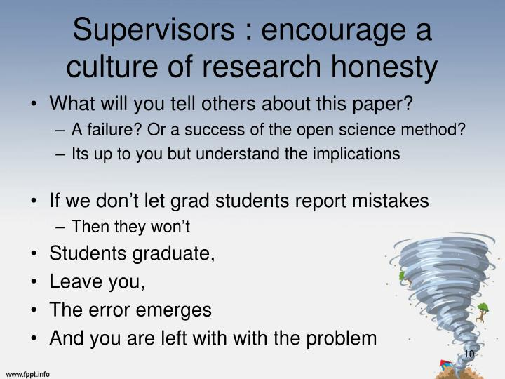 Supervisors : encourage a culture of research honesty