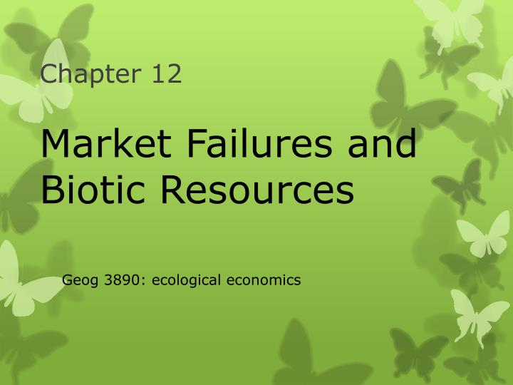 Chapter 12 market failures and biotic resources