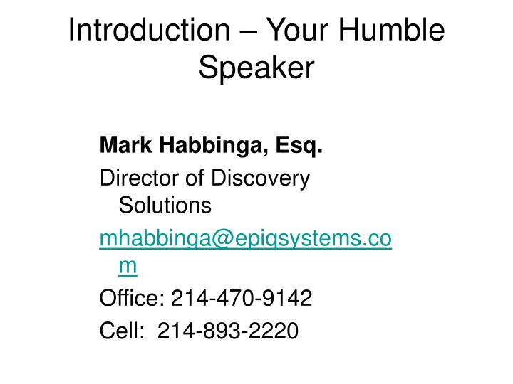 Introduction your humble speaker