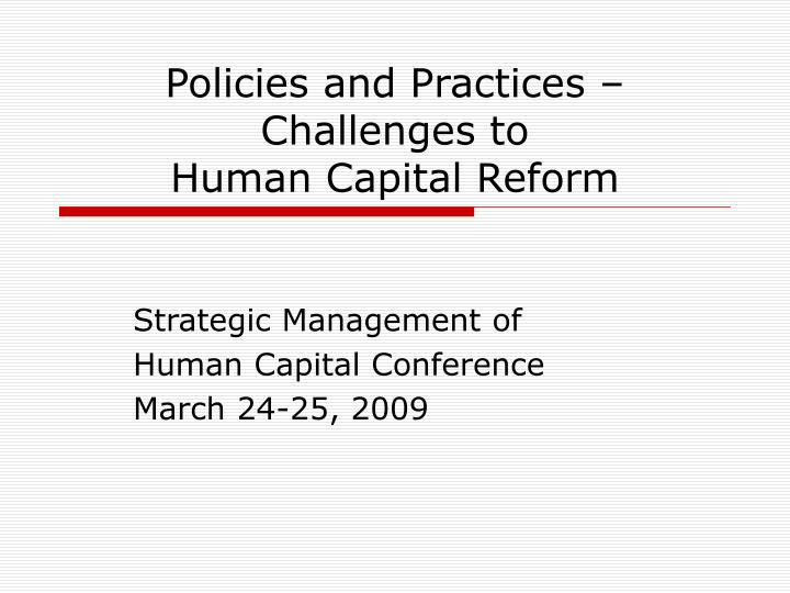 policies and practices challenges to human capital reform n.
