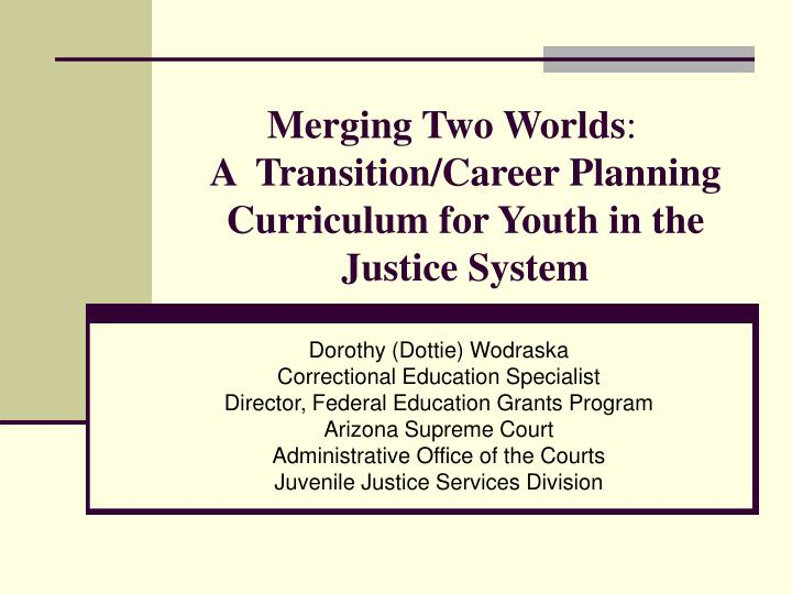 merging two worlds a transition career planning curriculum for youth in the justice system n.