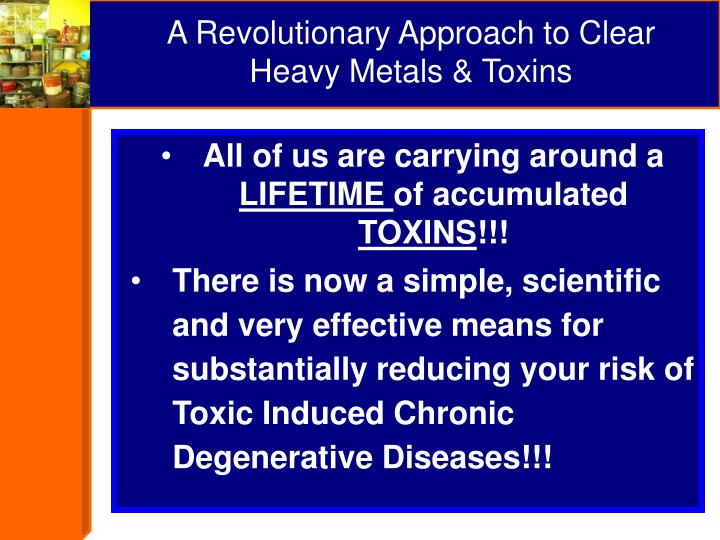 A Revolutionary Approach to Clear     Heavy Metals & Toxins
