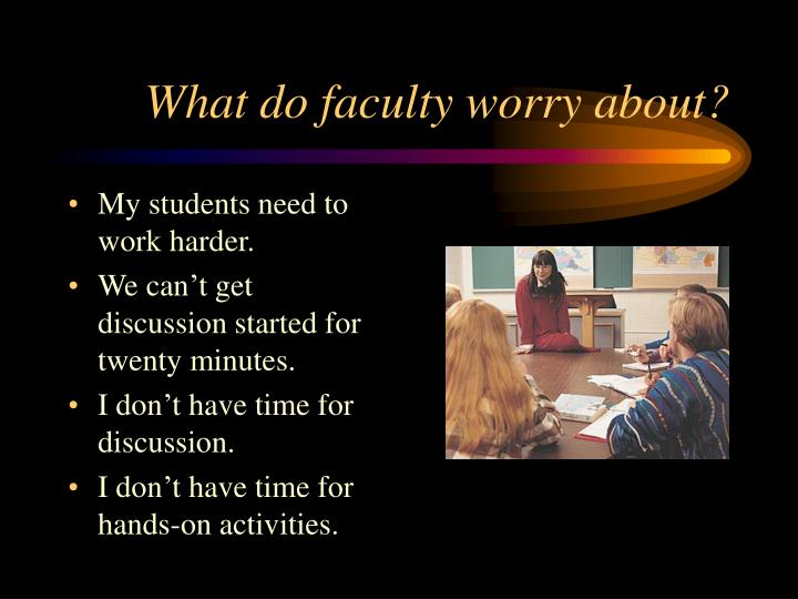 What do faculty worry about