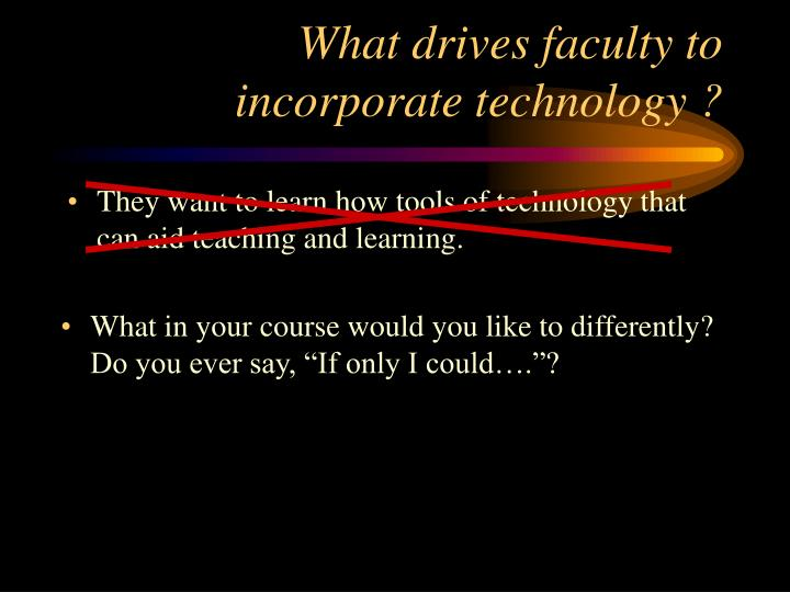 What drives faculty to incorporate technology
