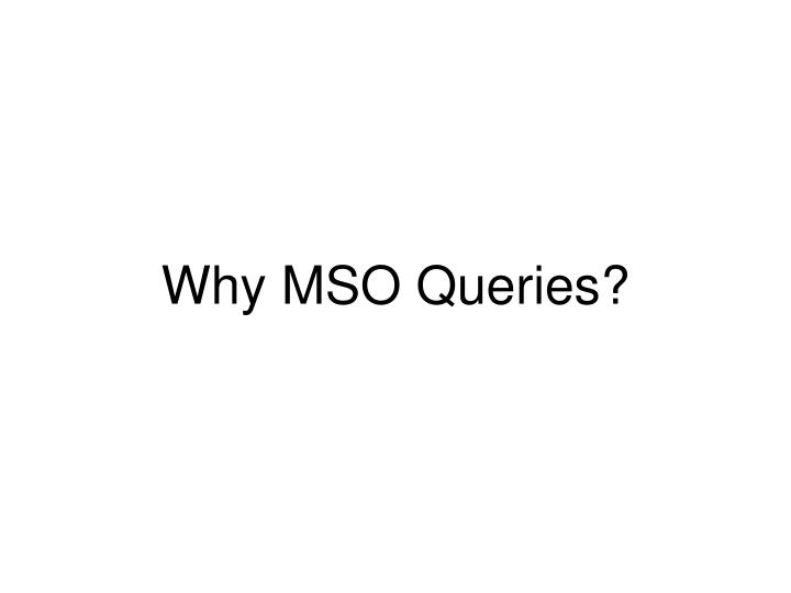 Why MSO Queries?