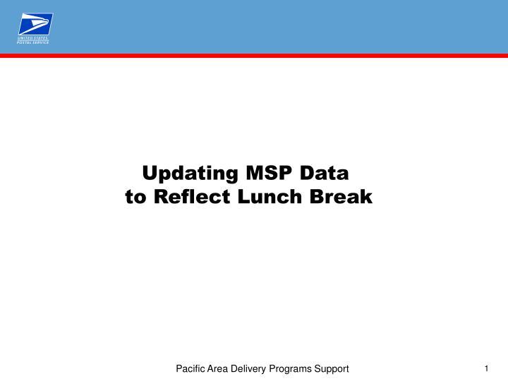 updating msp data to reflect lunch break n.