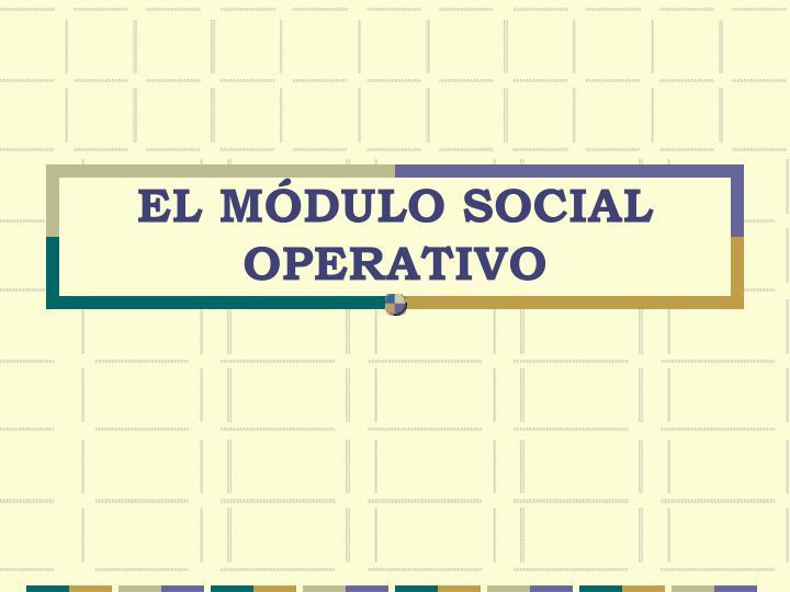 El m dulo social operativo
