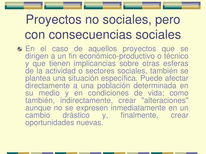 Proyectos no sociales, pero con consecuencias sociales