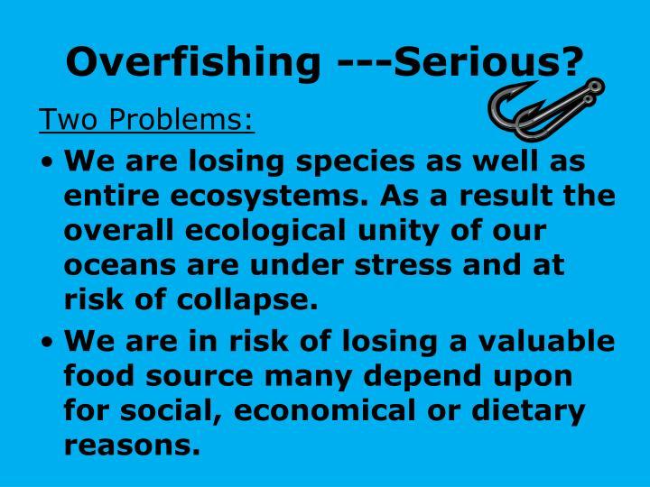 Overfishing ---Serious?