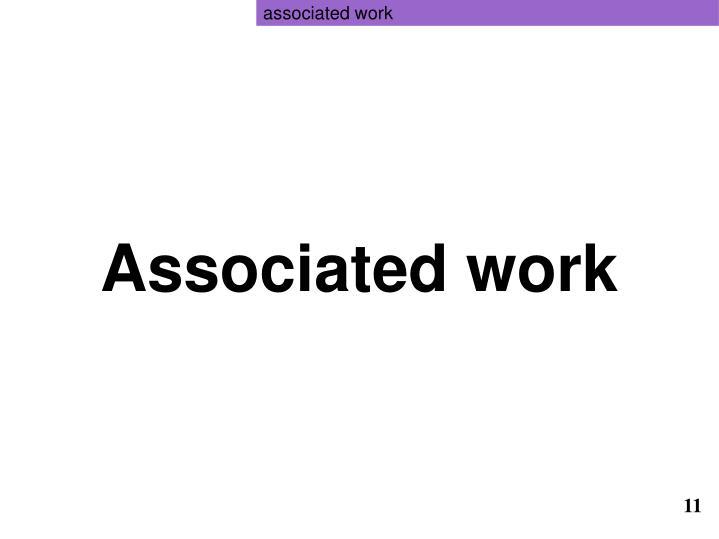 associated work