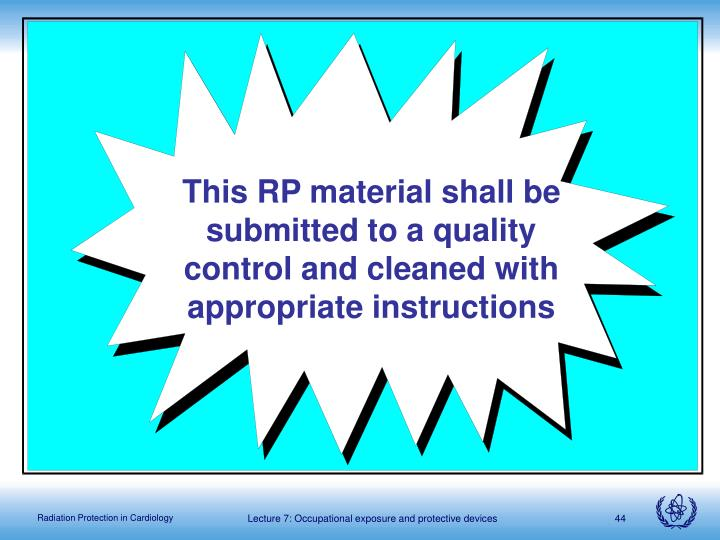 This RP material shall be submitted to a quality control and cleaned with appropriate instructions