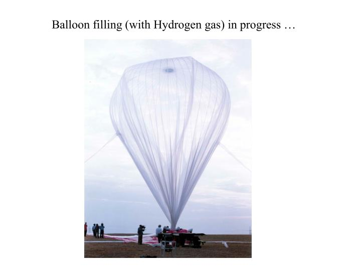 Balloon filling (with Hydrogen gas) in progress …