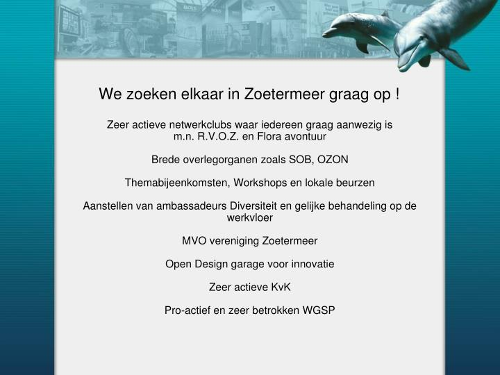 We zoeken elkaar in Zoetermeer graag op !