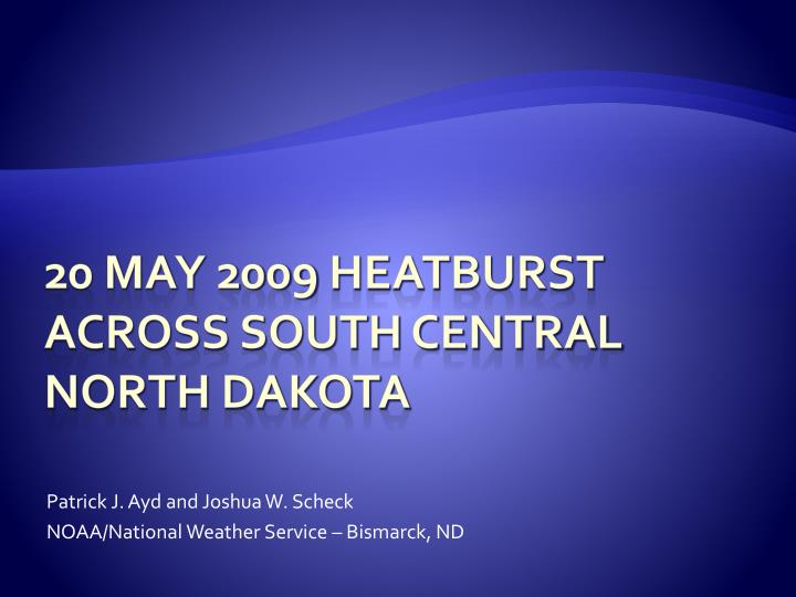 Patrick j ayd and joshua w scheck noaa national weather service bismarck nd