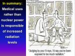 in summary medical uses rather than nuclear power is responsible of increased radiation levels