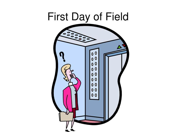 First Day of Field