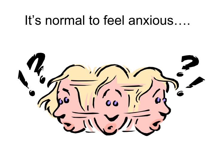 It's normal to feel anxious….