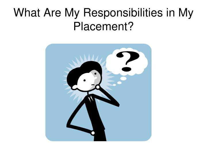 What Are My Responsibilities in My Placement?