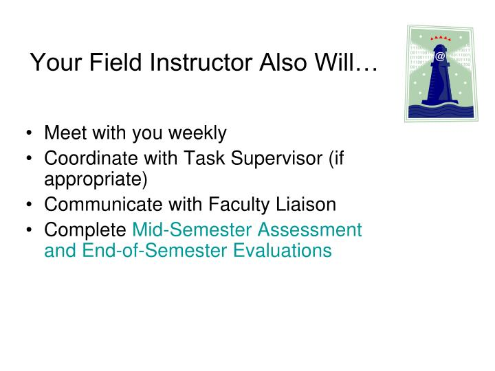 Your Field Instructor Also Will…