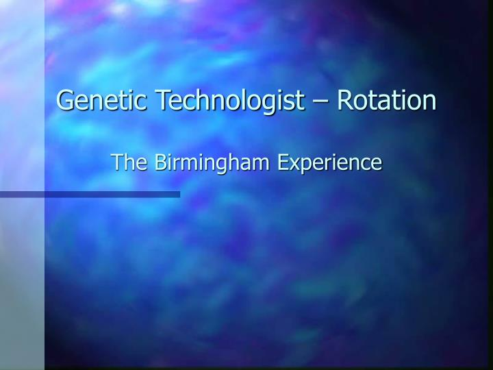 Genetic technologist rotation the birmingham experience