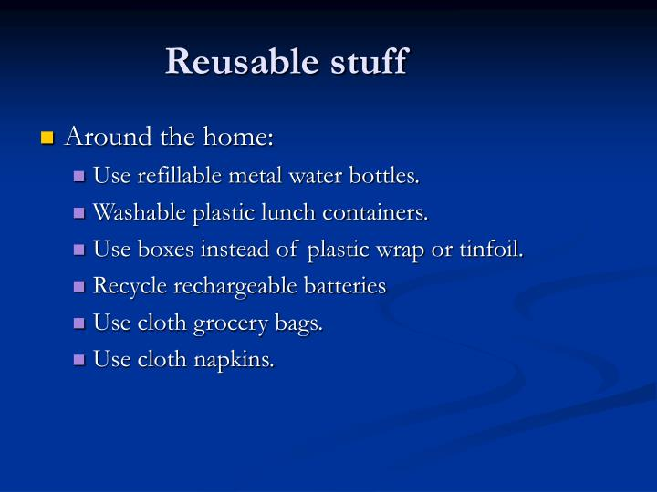 Reusable stuff