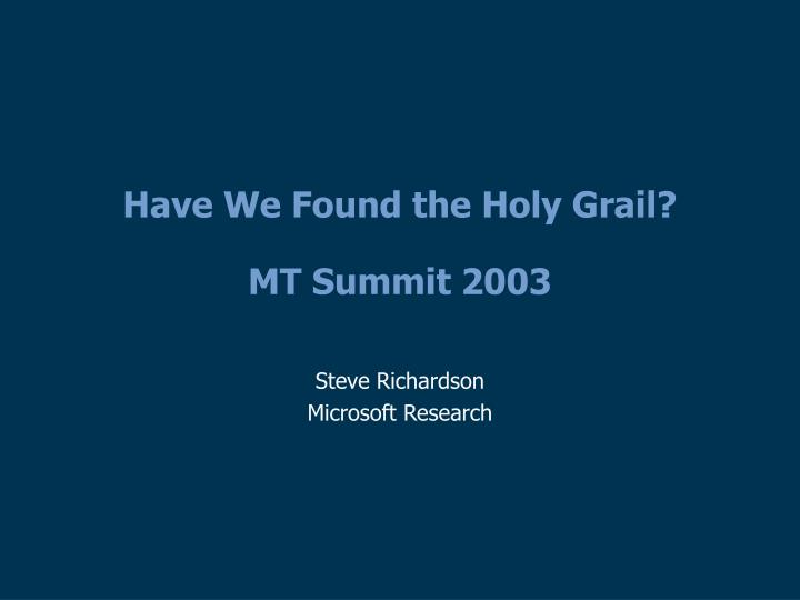 have we found the holy grail mt summit 2003 n.