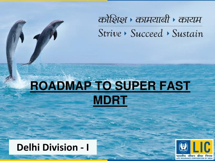 ROADMAP TO SUPER FAST  MDRT