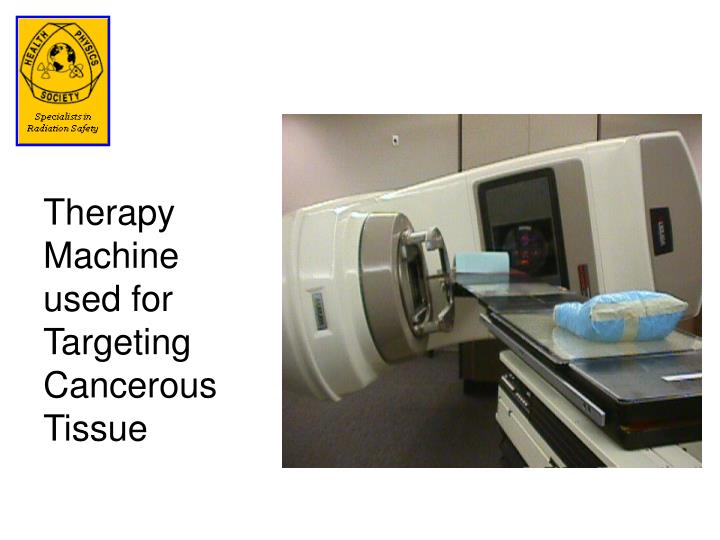 Therapy Machine used for Targeting Cancerous Tissue