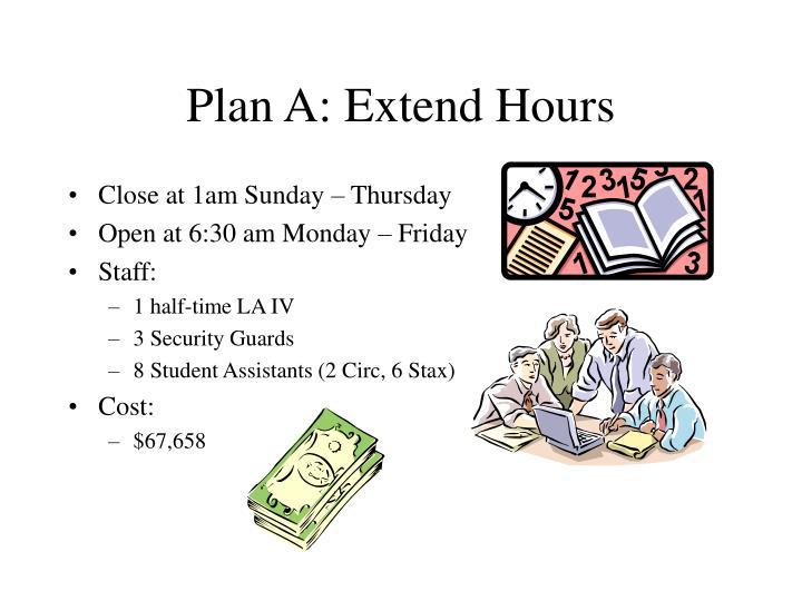 Plan A: Extend Hours