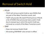 removal of switch hold2