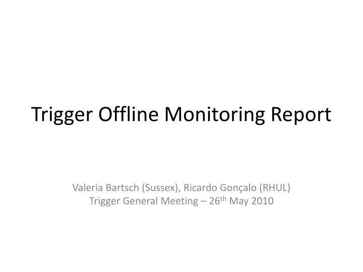 trigger offline monitoring report n.