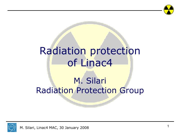 radiation protection of linac4 m silari radiation protection group n.