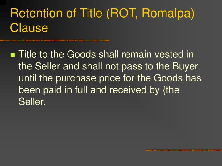 Retention of Title (ROT, Romalpa) Clause
