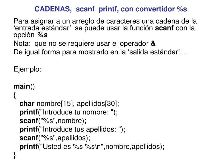Para asignar a un arreglo de caracteres una cadena de la 'entrada estándar'  se puede usar la función