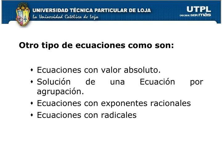 Otro tipo de ecuaciones como son: