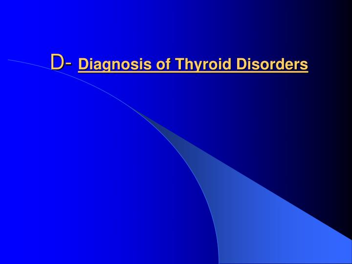 D diagnosis of thyroid disorders