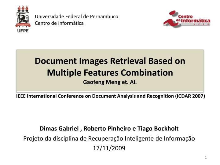 Document images retrieval based on multiple features combination gaofeng meng et al