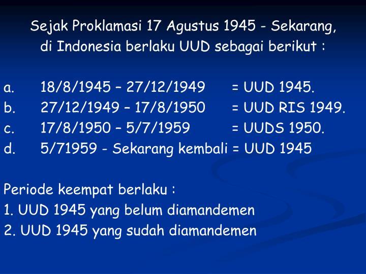 Sejak Proklamasi 17 Agustus 1945 - Sekarang,