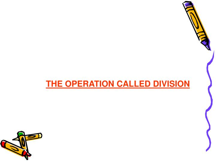 THE OPERATION CALLED DIVISION